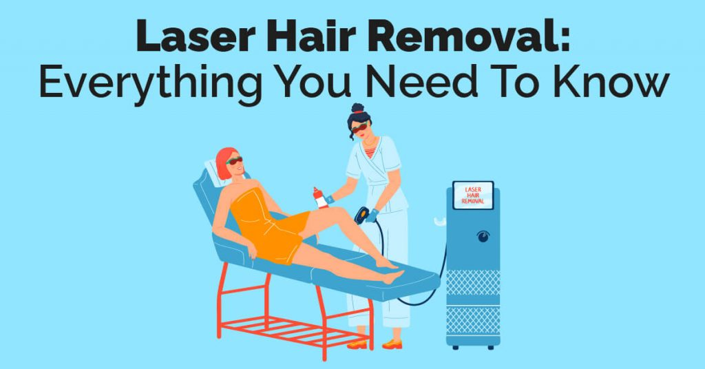 Laser Hair Removal Everything You Need To Know